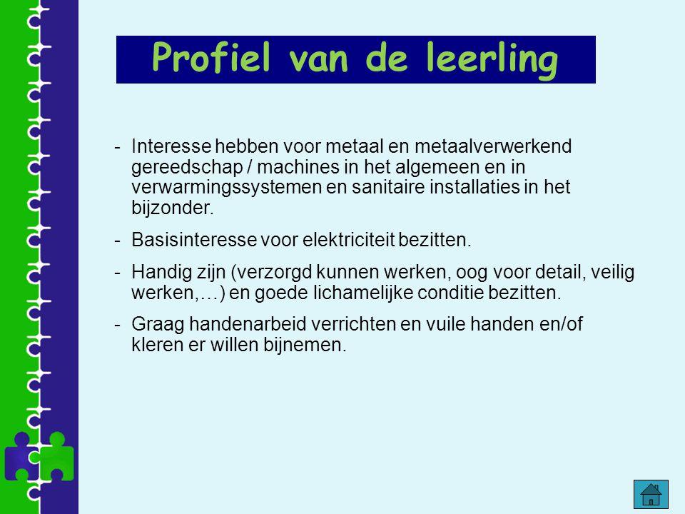 Profiel van de leerling -Interesse hebben voor metaal en metaalverwerkend gereedschap / machines in het algemeen en in verwarmingssystemen en sanitair