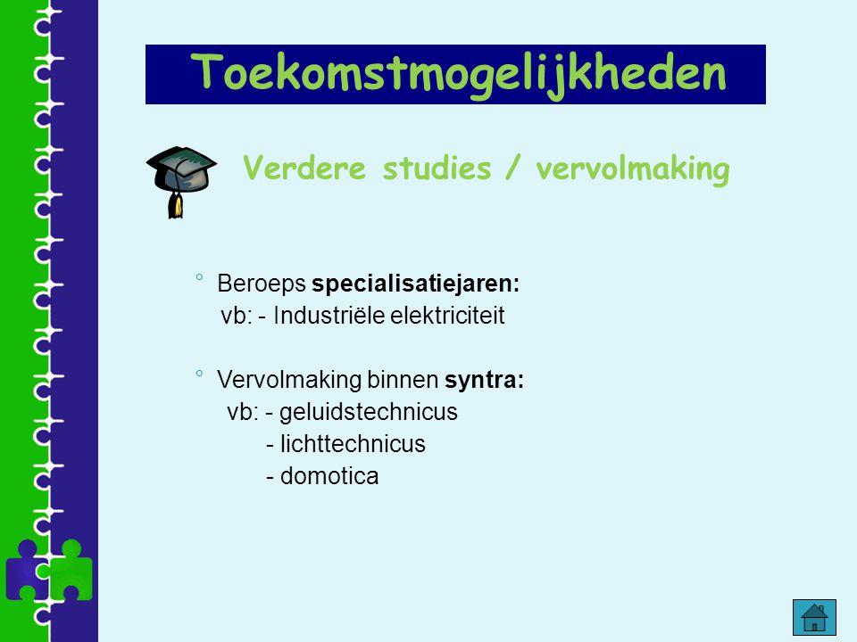 Verdere studies / vervolmaking ° Beroeps specialisatiejaren: vb: - Industriële elektriciteit ° Vervolmaking binnen syntra: vb: - geluidstechnicus - li
