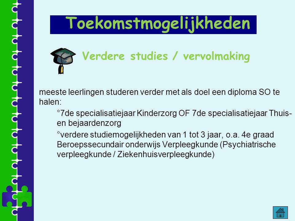Verdere studies / vervolmaking meeste leerlingen studeren verder met als doel een diploma SO te halen: °7de specialisatiejaar Kinderzorg OF 7de specia