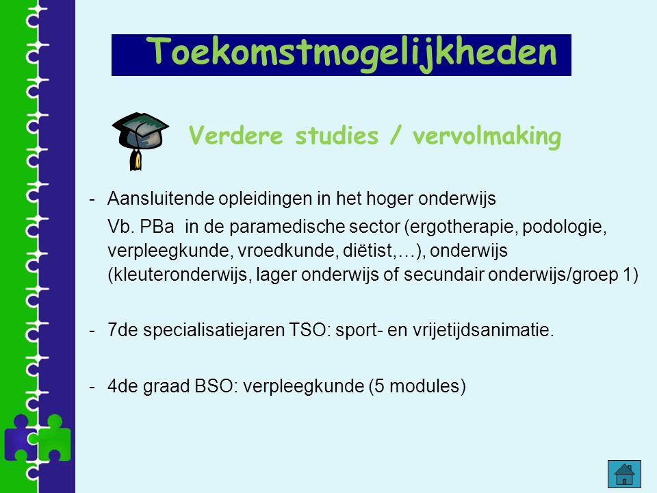 Verdere studies / vervolmaking -Aansluitende opleidingen in het hoger onderwijs Vb. PBa in de paramedische sector (ergotherapie, podologie, verpleegku