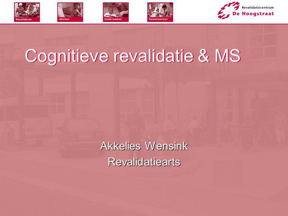 Cognitieve revalidatie (CR)  Multidisciplinair –Revalidatiearts –Psycholoog –Ergotherapeut –Maatschappelijk werker –Cognitietherapeut  Waar.