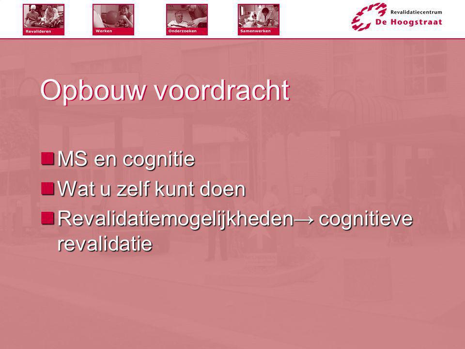 Cognitie & MS  Definitie cognitie  Het geheugen  De concentratie  Lastig opnemen van complexe materie, tempo van informatie verwerking