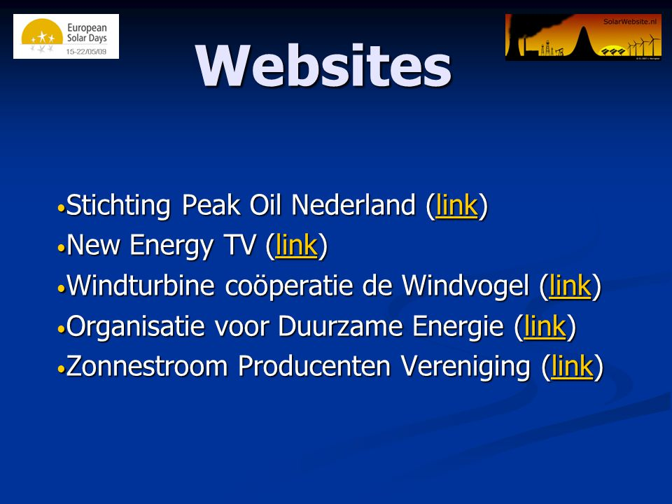 Websites • Stichting Peak Oil Nederland (link) link • New Energy TV (link) link • Windturbine coöperatie de Windvogel (link) link • Organisatie voor D