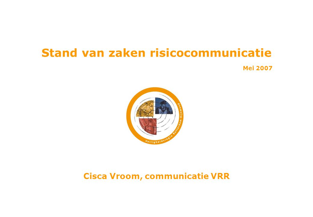 Stand van zaken risicocommunicatie Mei 2007 Cisca Vroom, communicatie VRR