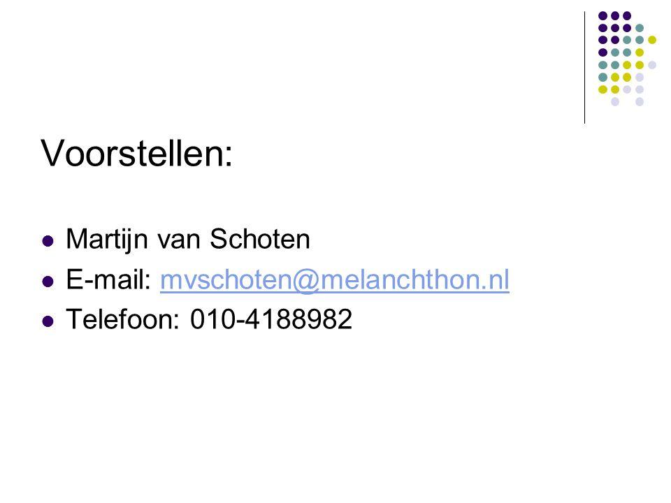 Voorstellen:  Martijn van Schoten  E-mail: mvschoten@melanchthon.nlmvschoten@melanchthon.nl  Telefoon: 010-4188982