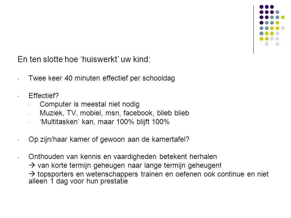 En ten slotte hoe 'huiswerkt' uw kind: - Twee keer 40 minuten effectief per schooldag - Effectief? - Computer is meestal niet nodig - Muziek, TV, mobi