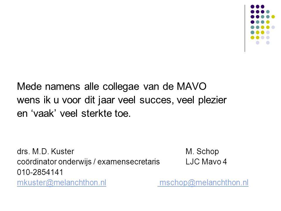 Mede namens alle collegae van de MAVO wens ik u voor dit jaar veel succes, veel plezier en 'vaak' veel sterkte toe.