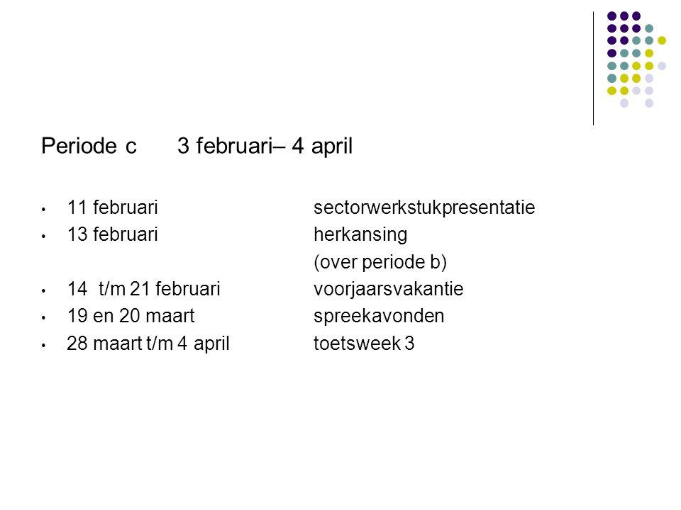 Periode c3 februari– 4 april • 11 februarisectorwerkstukpresentatie • 13 februariherkansing (over periode b) • 14 t/m 21 februarivoorjaarsvakantie • 19 en 20 maartspreekavonden • 28 maart t/m 4 apriltoetsweek 3