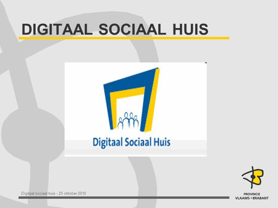 Digitaal sociaal huis - 25 oktober 2010 DIGITAAL SOCIAAL HUIS