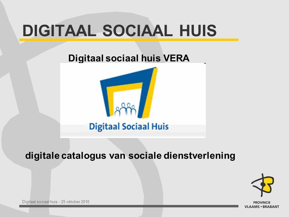 Digitaal sociaal huis - 25 oktober 2010 DIGITAAL SOCIAAL HUIS Digitaal sociaal huis VERA digitale catalogus van sociale dienstverlening