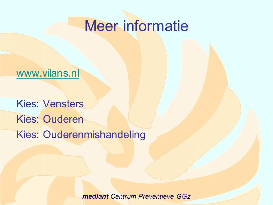 mediant Centrum Preventieve GGz Meer informatie www.vilans.nl Kies: Vensters Kies: Ouderen Kies: Ouderenmishandeling