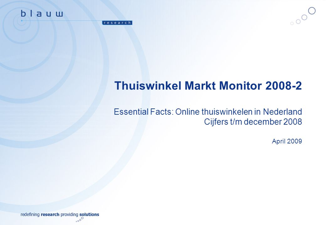1 Thuiswinkel Markt Monitor 2009-2 Essential Facts Blauw Research / B10000  April 2009 Thuiswinkel Markt Monitor 2008-2 Essential Facts: Online thuis