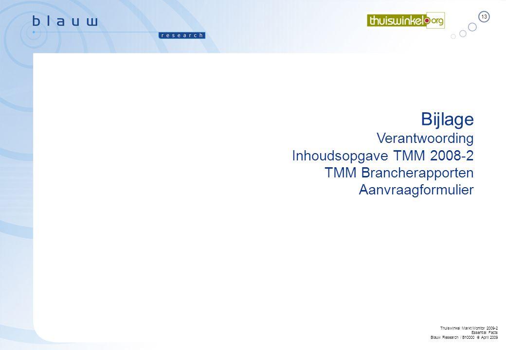 13 Thuiswinkel Markt Monitor 2009-2 Essential Facts Blauw Research / B10000  April 2009 Bijlage Verantwoording Inhoudsopgave TMM 2008-2 TMM Branchera