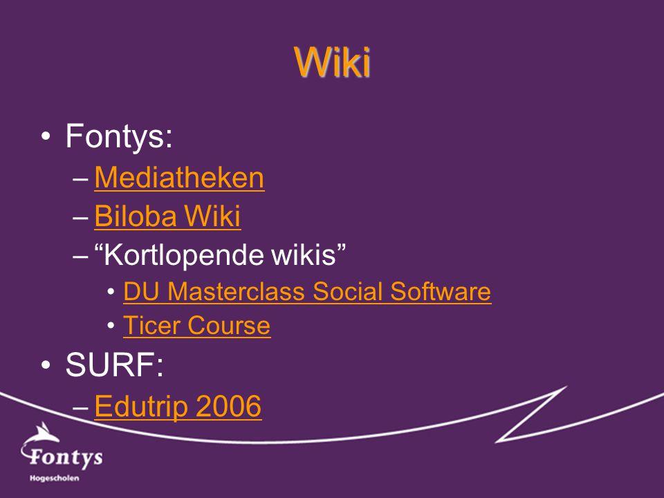 Wiki •Fontys: –MediathekenMediatheken –Biloba WikiBiloba Wiki – Kortlopende wikis •DU Masterclass Social SoftwareDU Masterclass Social Software •Ticer CourseTicer Course •SURF: –Edutrip 2006Edutrip 2006