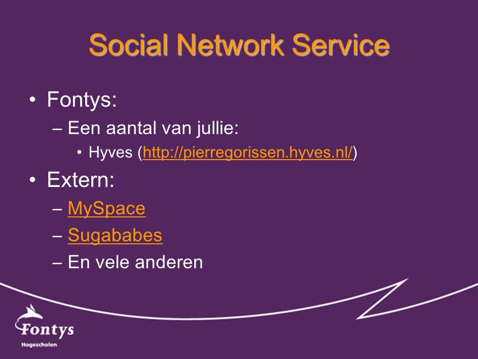 Social Network Service •Fontys: –Een aantal van jullie: •Hyves (http://pierregorissen.hyves.nl/)http://pierregorissen.hyves.nl/ •Extern: –MySpaceMySpace –SugababesSugababes –En vele anderen