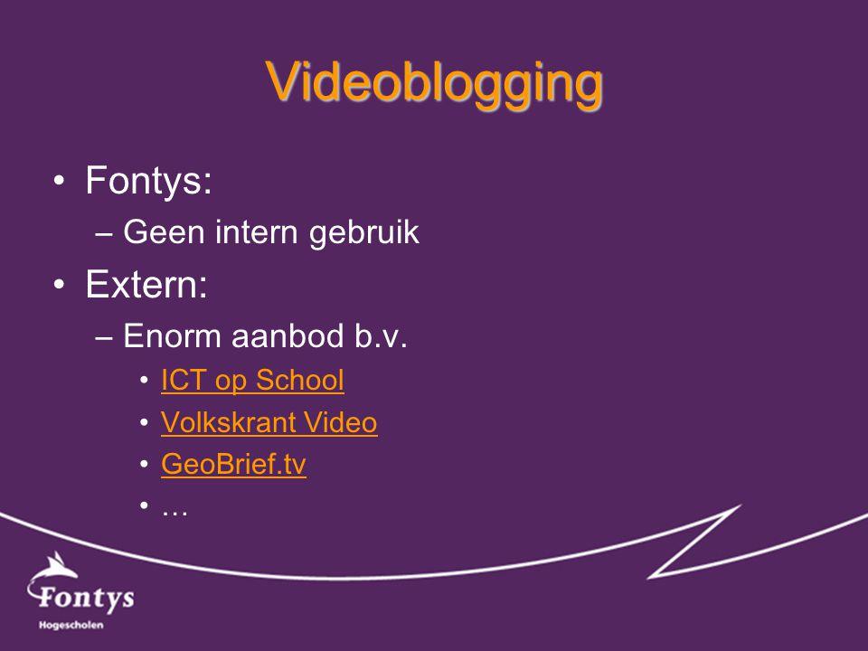 Videoblogging •Fontys: –Geen intern gebruik •Extern: –Enorm aanbod b.v.