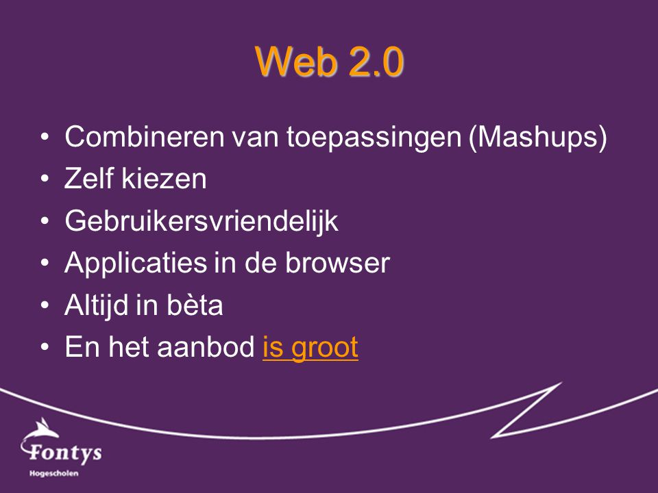 •Combineren van toepassingen (Mashups) •Zelf kiezen •Gebruikersvriendelijk •Applicaties in de browser •Altijd in bèta •En het aanbod is grootis groot