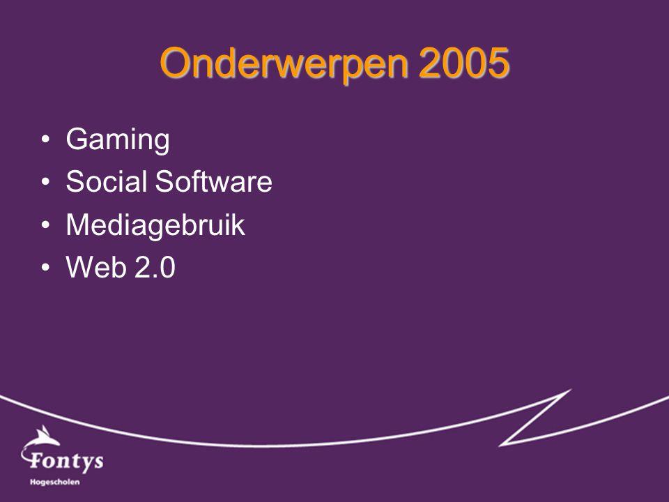 Onderwerpen 2005 •Gaming •Social Software •Mediagebruik •Web 2.0