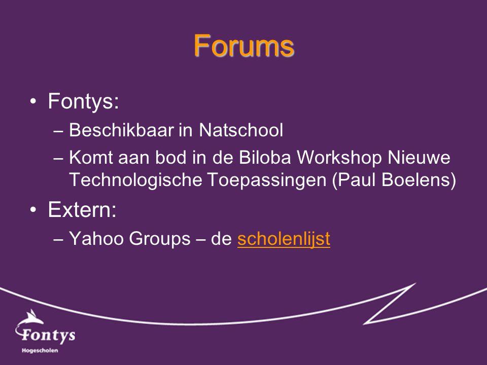 Forums •Fontys: –Beschikbaar in Natschool –Komt aan bod in de Biloba Workshop Nieuwe Technologische Toepassingen (Paul Boelens) •Extern: –Yahoo Groups – de scholenlijstscholenlijst
