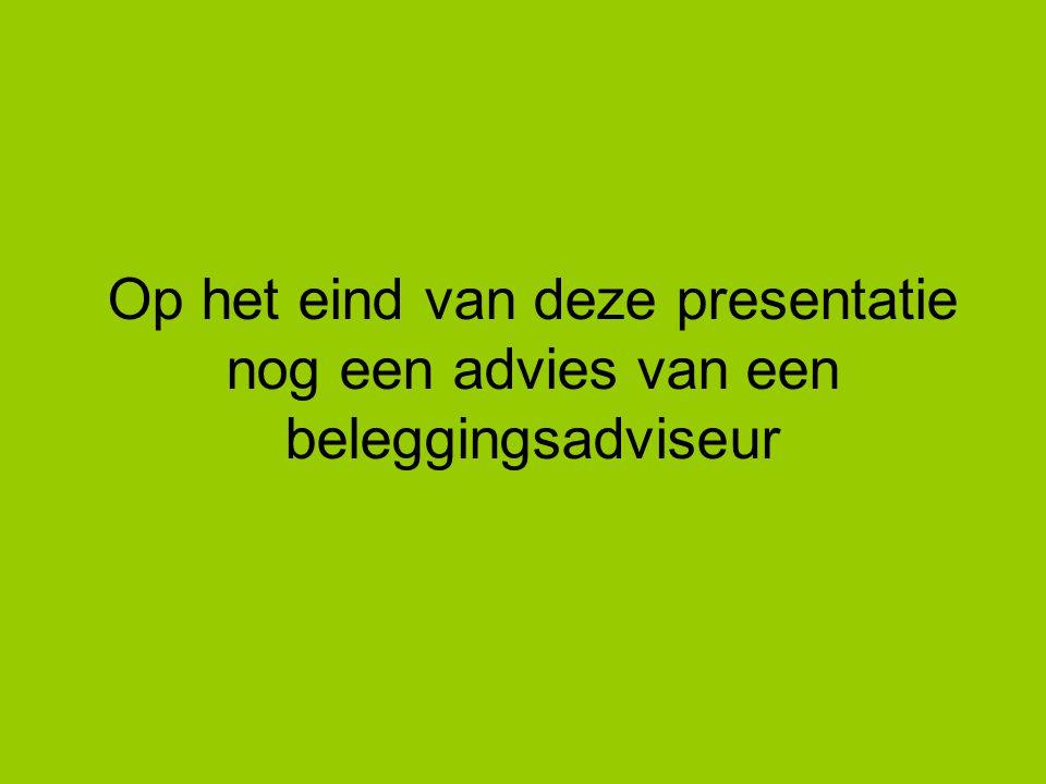 Op het eind van deze presentatie nog een advies van een beleggingsadviseur