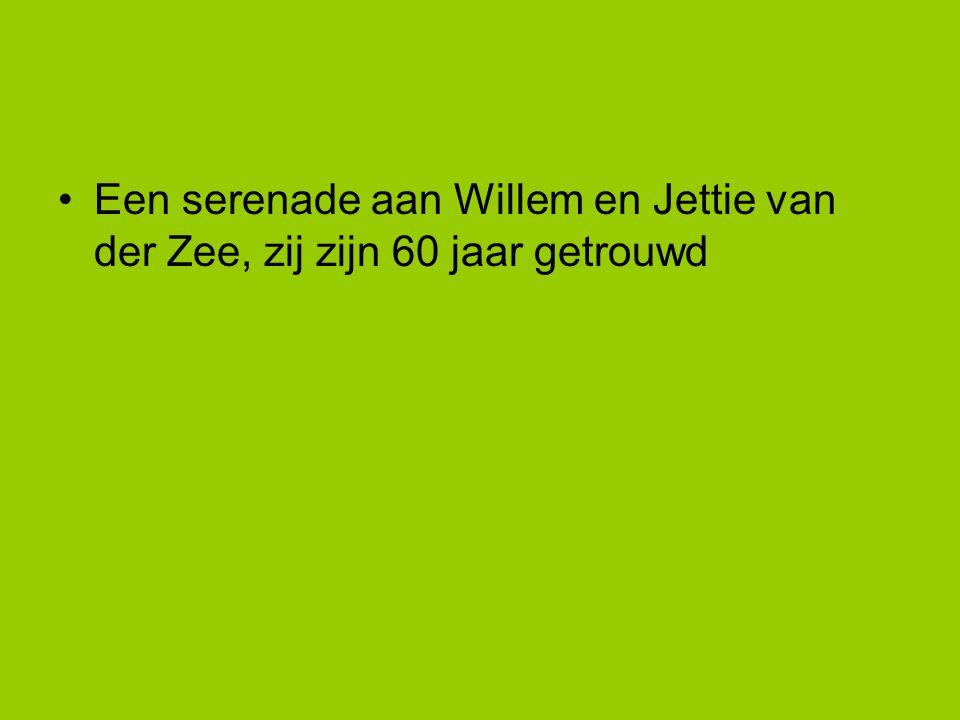 •Een serenade aan Willem en Jettie van der Zee, zij zijn 60 jaar getrouwd