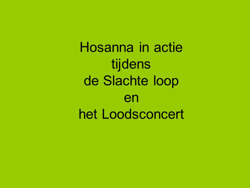 Hosanna in actie tijdens de Slachte loop en het Loodsconcert