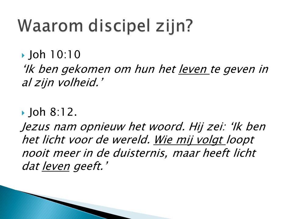  Joh 10:10 'Ik ben gekomen om hun het leven te geven in al zijn volheid.'  Joh 8:12. Jezus nam opnieuw het woord. Hij zei: 'Ik ben het licht voor de