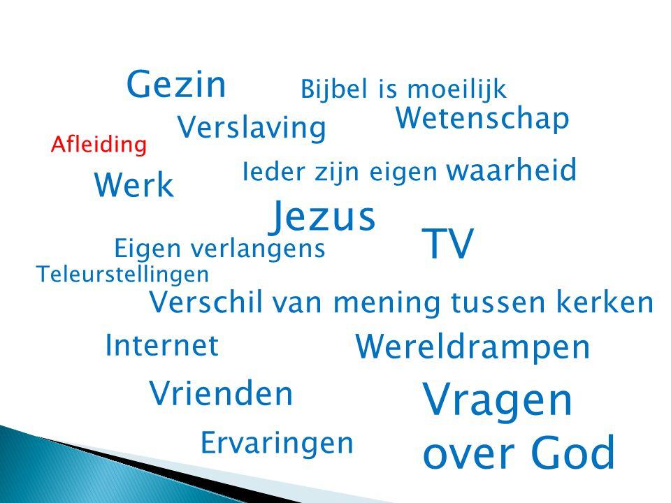 Gezin Ieder zijn eigen waarheid Verschil van mening tussen kerken Vragen over God Werk Jezus Vrienden Wetenschap Eigen verlangens TV Internet Verslavi
