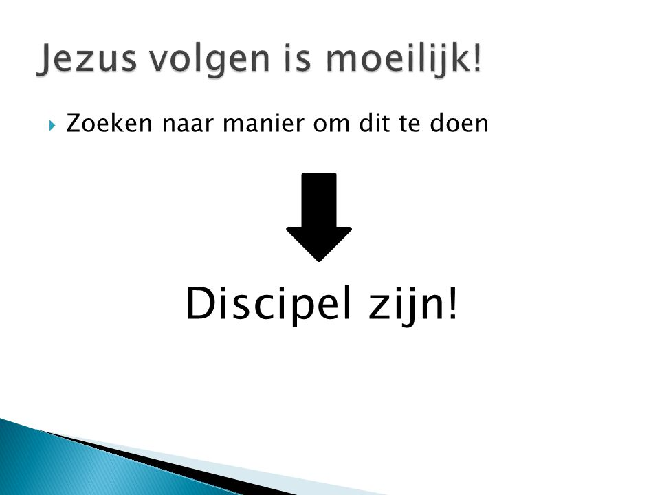  Zoeken naar manier om dit te doen Discipel zijn!