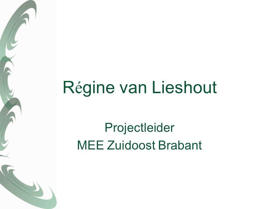 R é gine van Lieshout Projectleider MEE Zuidoost Brabant