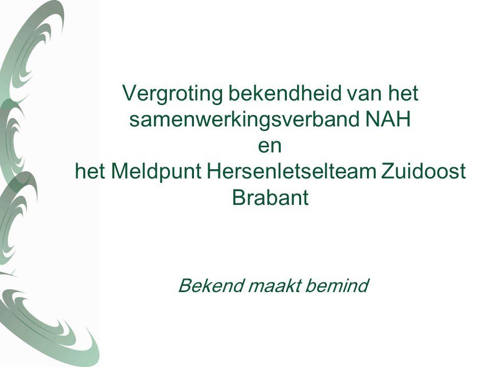 Vergroting bekendheid van het samenwerkingsverband NAH en het Meldpunt Hersenletselteam Zuidoost Brabant Bekend maakt bemind