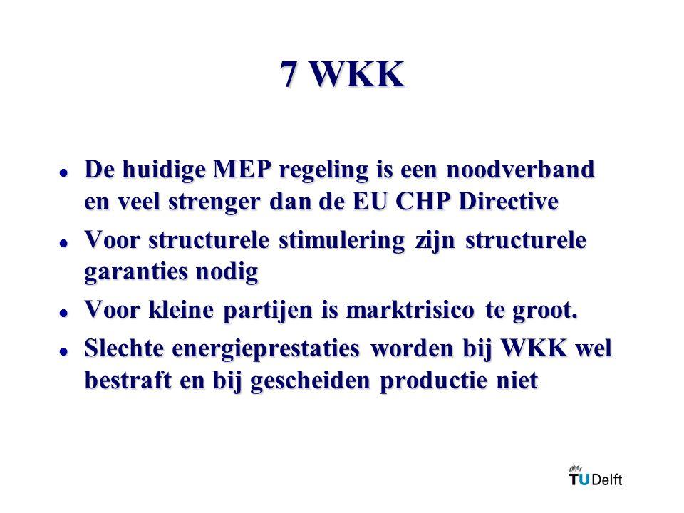 7 WKK l De huidige MEP regeling is een noodverband en veel strenger dan de EU CHP Directive l Voor structurele stimulering zijn structurele garanties nodig l Voor kleine partijen is marktrisico te groot.
