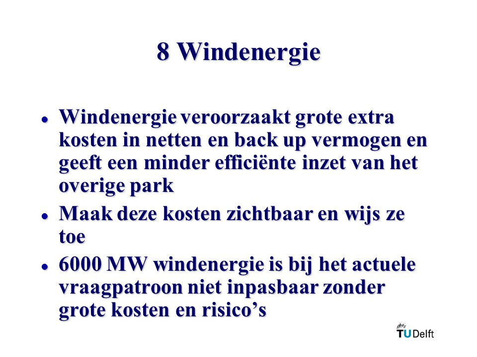 8 Windenergie l Windenergie veroorzaakt grote extra kosten in netten en back up vermogen en geeft een minder efficiënte inzet van het overige park l Maak deze kosten zichtbaar en wijs ze toe l 6000 MW windenergie is bij het actuele vraagpatroon niet inpasbaar zonder grote kosten en risico's