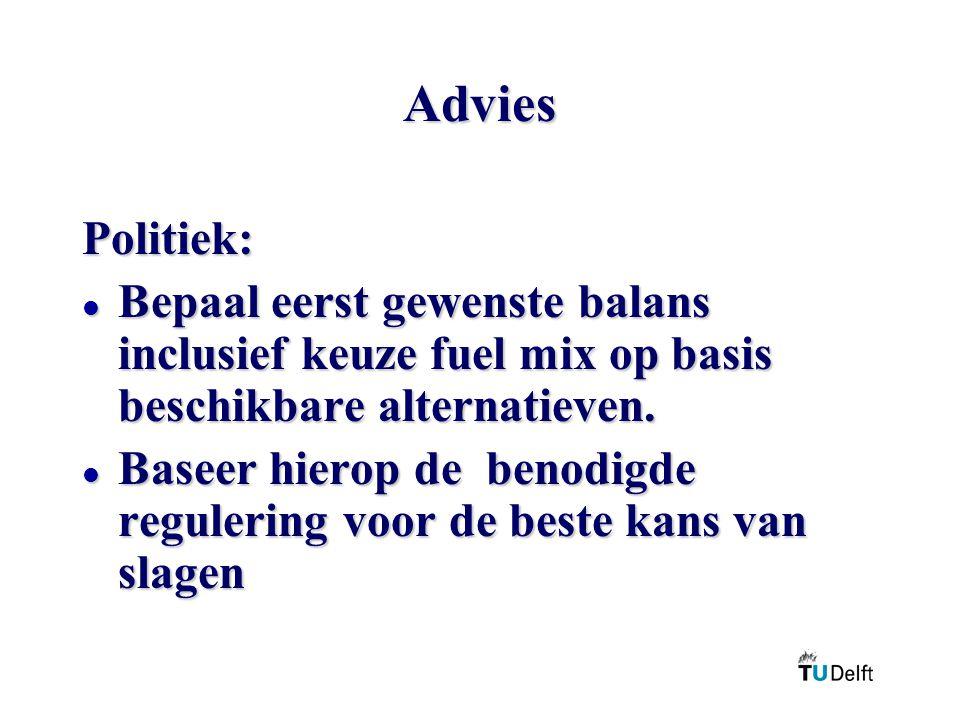 Advies Politiek: l Bepaal eerst gewenste balans inclusief keuze fuel mix op basis beschikbare alternatieven. l Baseer hierop de benodigde regulering v