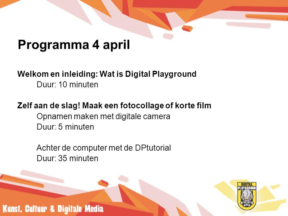 Programma 4 april Welkom en inleiding: Wat is Digital Playground Duur: 10 minuten Zelf aan de slag.