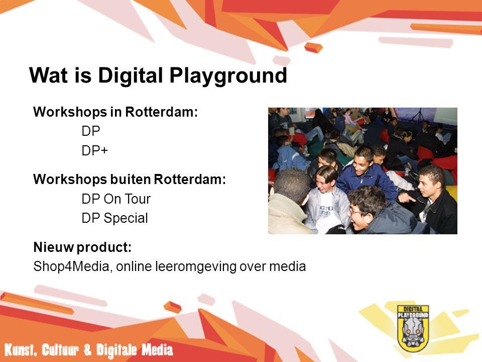Wat is Digital Playground Workshops in Rotterdam: DP DP+ Workshops buiten Rotterdam: DP On Tour DP Special Nieuw product: Shop4Media, online leeromgeving over media