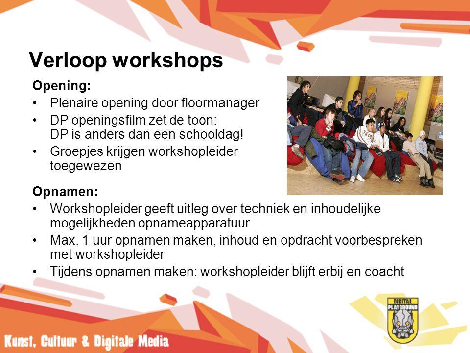 Verloop workshops Opening: •Plenaire opening door floormanager •DP openingsfilm zet de toon: DP is anders dan een schooldag.