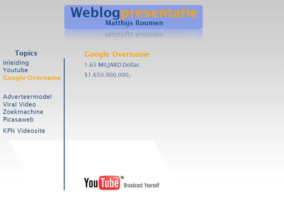 Inleiding Youtube Google Overname Adverteermodel Viral Video Zoekmachine Picasaweb KPN Videosite Google Overname 1.65 MILJARD Dollar. $1.650.000.000,-