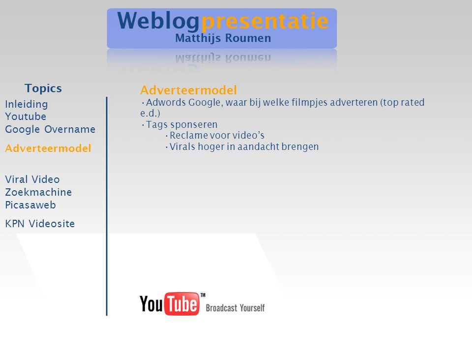 Inleiding Youtube Google Overname Adverteermodel Viral Video Zoekmachine Picasaweb KPN Videosite Adverteermodel •Adwords Google, waar bij welke filmpj