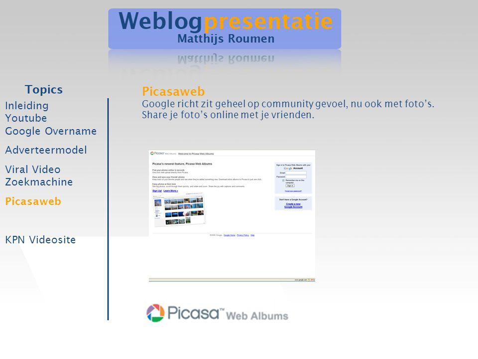 Inleiding Youtube Google Overname Adverteermodel Viral Video Zoekmachine Picasaweb KPN Videosite Picasaweb Google richt zit geheel op community gevoel, nu ook met foto's.