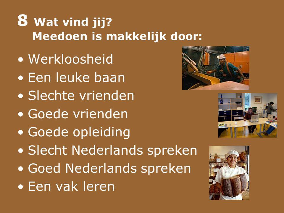 8 Wat vind jij? Meedoen is makkelijk door: •Werkloosheid •Een leuke baan •Slechte vrienden •Goede vrienden •Goede opleiding •Slecht Nederlands spreken
