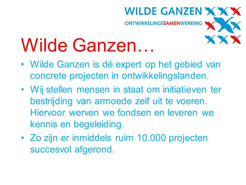 Wilde Ganzen… •Wilde Ganzen is dé expert op het gebied van concrete projecten in ontwikkelingslanden.