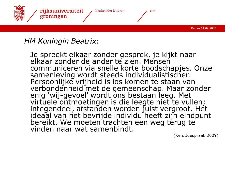 Datum 01.09.2008 faculteit der letterenciw HM Koningin Beatrix: Je spreekt elkaar zonder gesprek, je kijkt naar elkaar zonder de ander te zien.