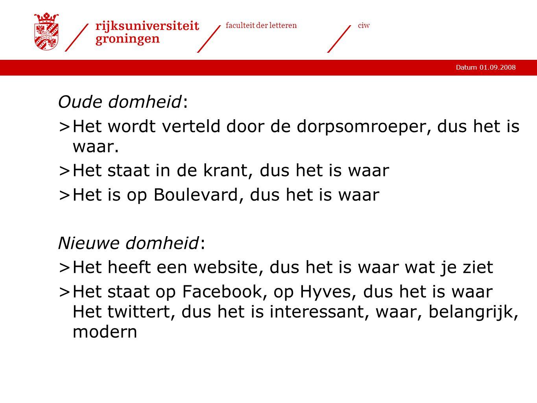 Datum 01.09.2008 faculteit der letterenciw Oude domheid: >Het wordt verteld door de dorpsomroeper, dus het is waar.