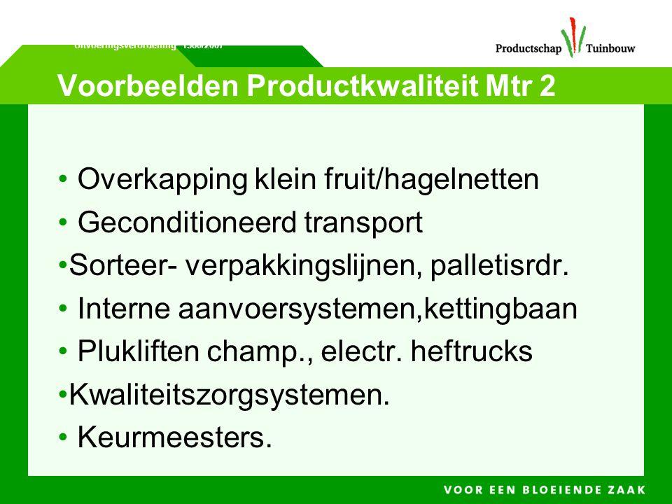 Voorbeelden Productkwaliteit Mtr 2 • Overkapping klein fruit/hagelnetten • Geconditioneerd transport •Sorteer- verpakkingslijnen, palletisrdr. • Inter