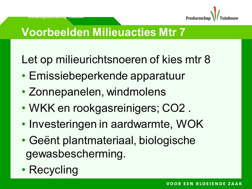 Voorbeelden Milieuacties Mtr 7 Let op milieurichtsnoeren of kies mtr 8 • Emissiebeperkende apparatuur • Zonnepanelen, windmolens • WKK en rookgasreini
