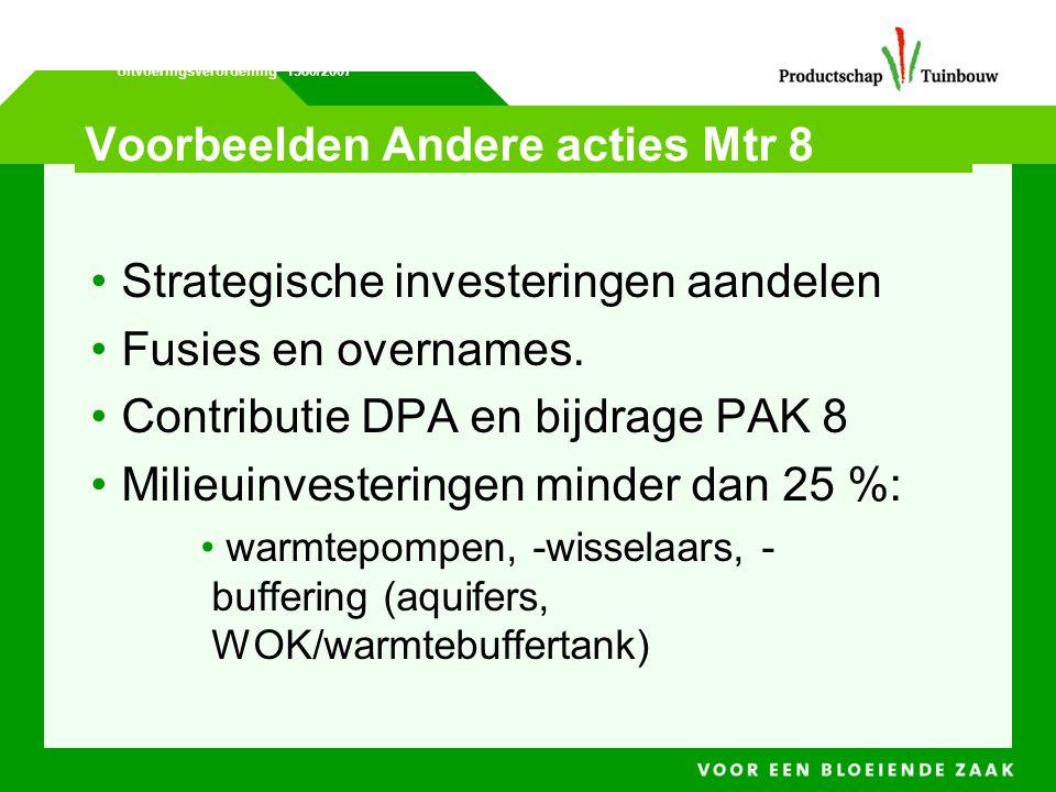 Voorbeelden Andere acties Mtr 8 • Strategische investeringen aandelen • Fusies en overnames. • Contributie DPA en bijdrage PAK 8 • Milieuinvesteringen