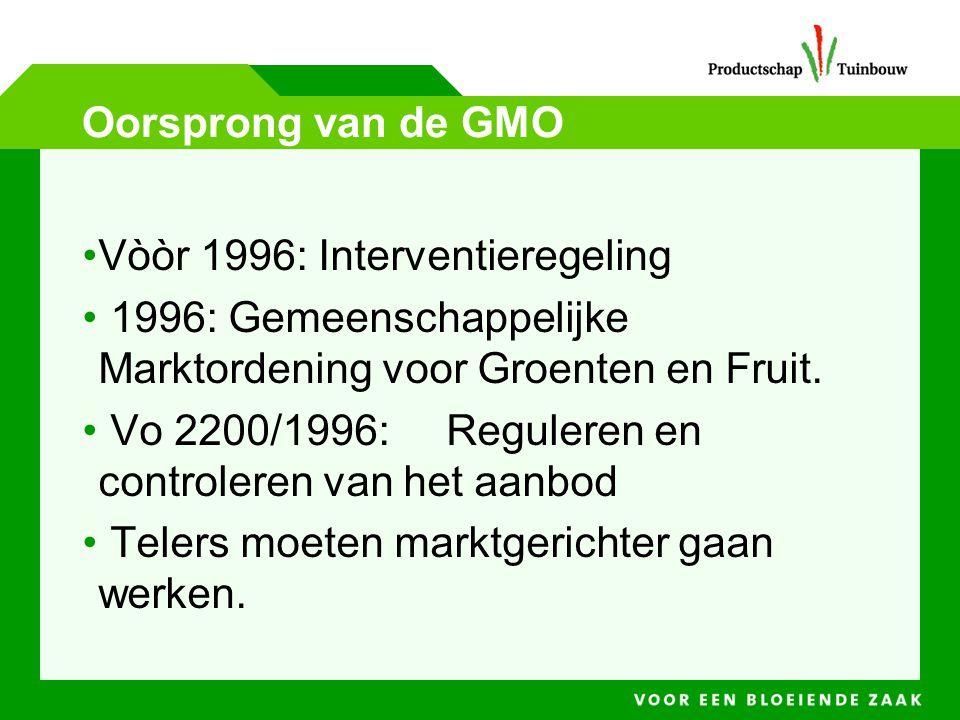 Oorsprong van de GMO •Vòòr 1996: Interventieregeling • 1996: Gemeenschappelijke Marktordening voor Groenten en Fruit. • Vo 2200/1996:Reguleren en cont