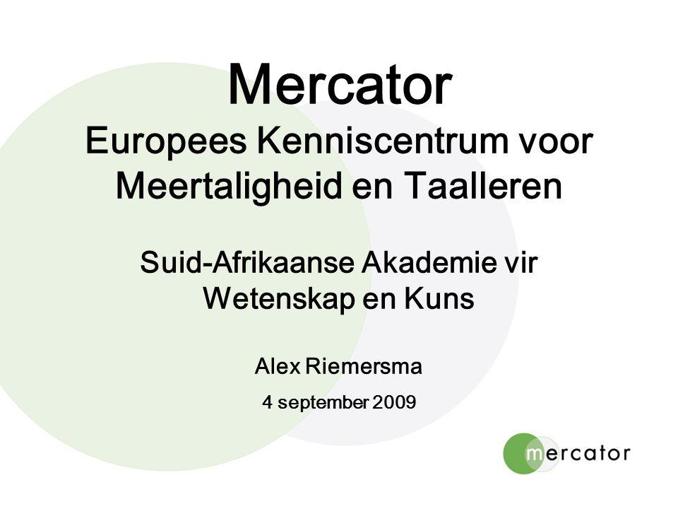 Mercator Europees Kenniscentrum voor Meertaligheid en Taalleren Suid-Afrikaanse Akademie vir Wetenskap en Kuns Alex Riemersma 4 september 2009