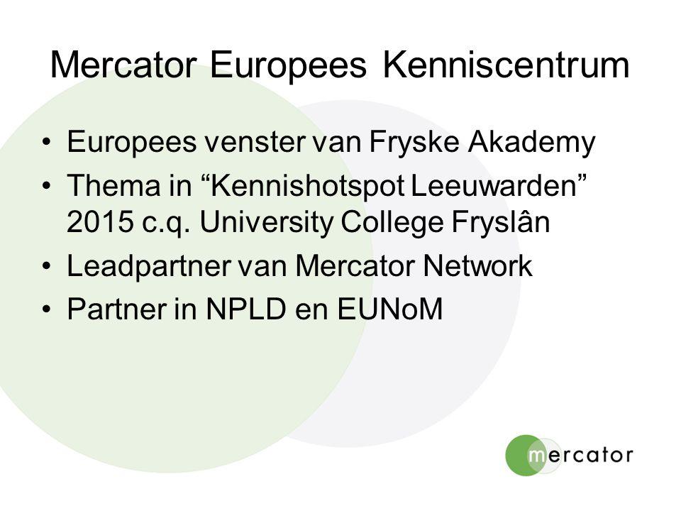 Mercator Europees Kenniscentrum •Europees venster van Fryske Akademy •Thema in Kennishotspot Leeuwarden 2015 c.q.